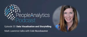 People Analytics Podcast – Cole Nussbaumer: Data Visualisation and Effective Storytelling ¦ TPAP020